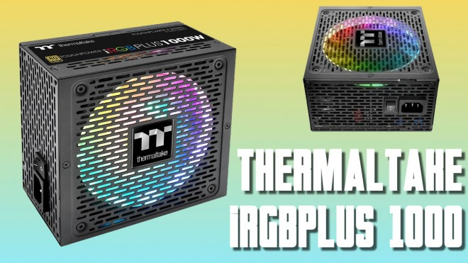 Présentation alimentation Thermaltake Toughpower iRGBPLUS 1000 watts