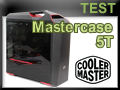 Test boitier Cooler Master Mastercase 5T