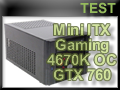 Mini ITX Gaming : 4670K OC et GTX 760