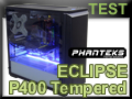 Test boitier Phanteks Eclipse P400 Tempered Glass